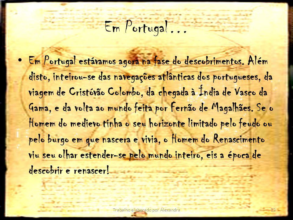 Em Portugal… Em Portugal estávamos agora na fase do descobrimentos. Além disto, inteirou-se das navegações atlânticas dos portugueses, da viagem de Cr