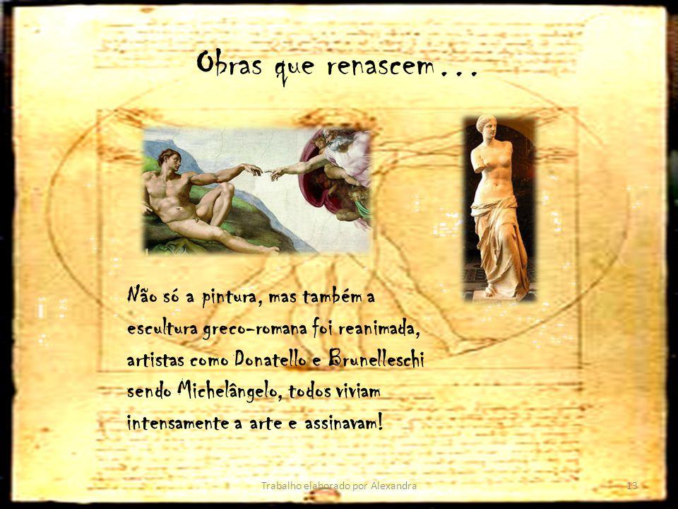 Obras que renascem… Trabalho elaborado por Alexandra13 Não só a pintura, mas também a escultura greco-romana foi reanimada, artistas como Donatello e