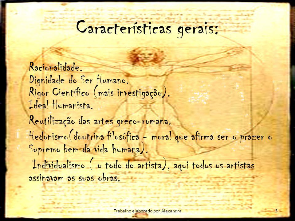 Características gerais: Racionalidade. Dignidade do Ser Humano. Rigor Científico (mais investigação). Ideal Humanista. Reutilização das artes greco-ro