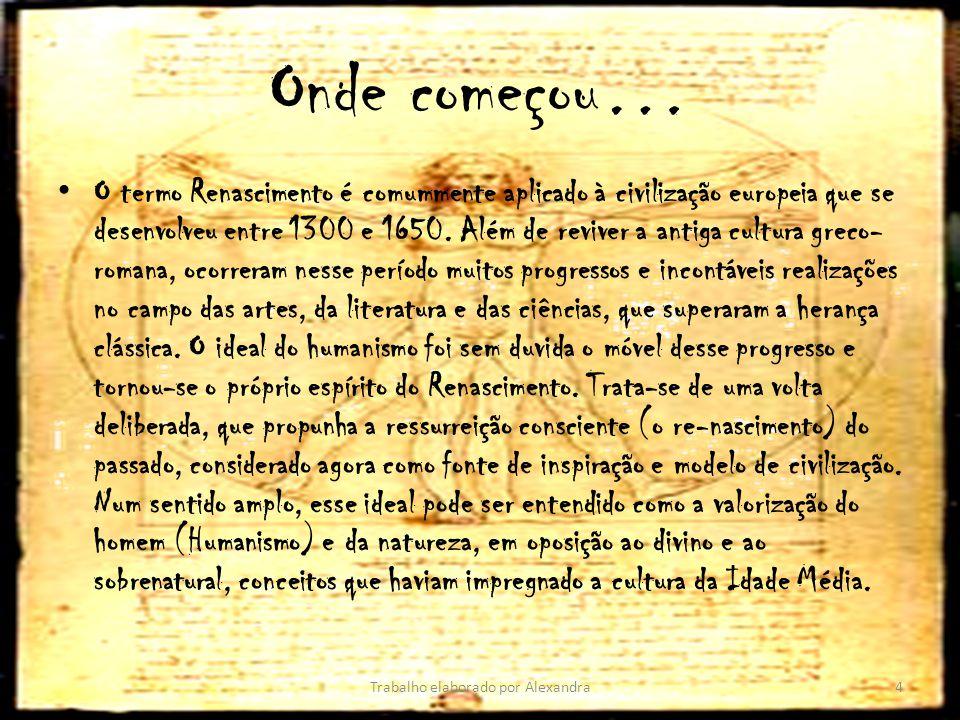 Onde começou… O termo Renascimento é comummente aplicado à civilização europeia que se desenvolveu entre 1300 e 1650. Além de reviver a antiga cultura