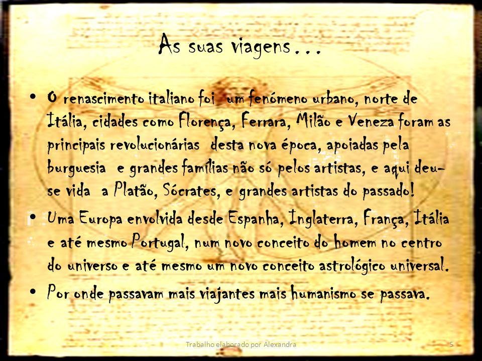 As suas viagens… O renascimento italiano foi um fenómeno urbano, norte de Itália, cidades como Florença, Ferrara, Milão e Veneza foram as principais r