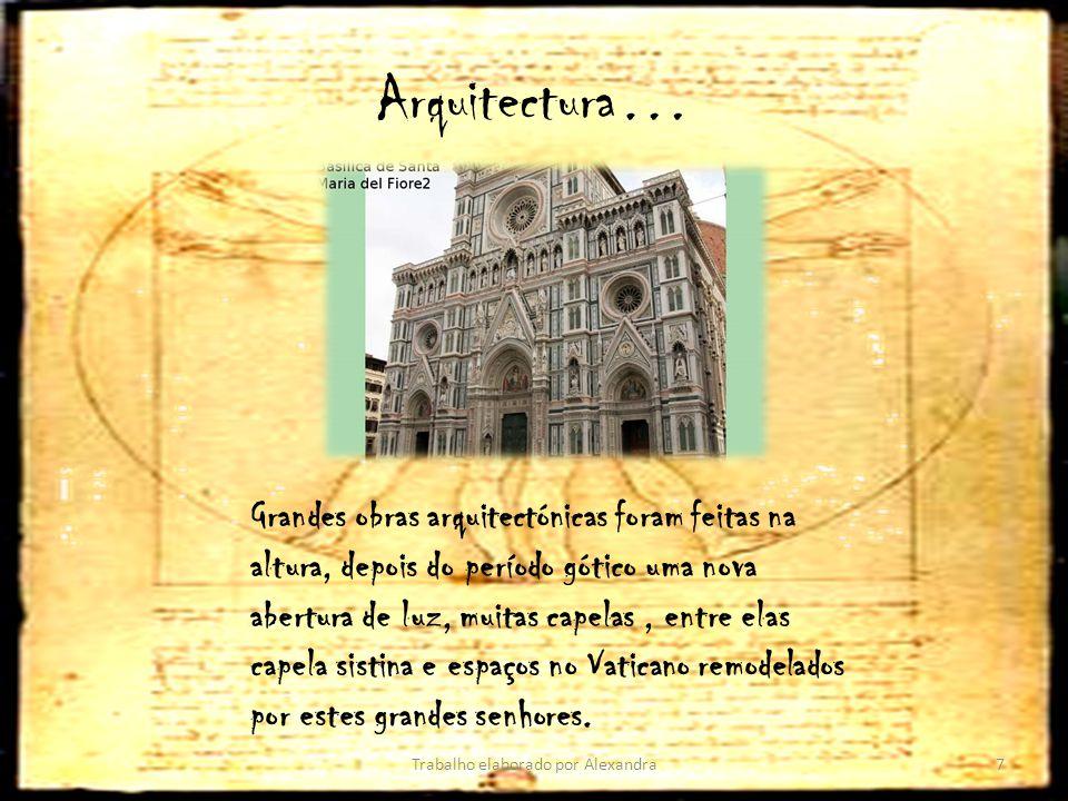 Arquitectura… Trabalho elaborado por Alexandra7 Grandes obras arquitectónicas foram feitas na altura, depois do período gótico uma nova abertura de lu
