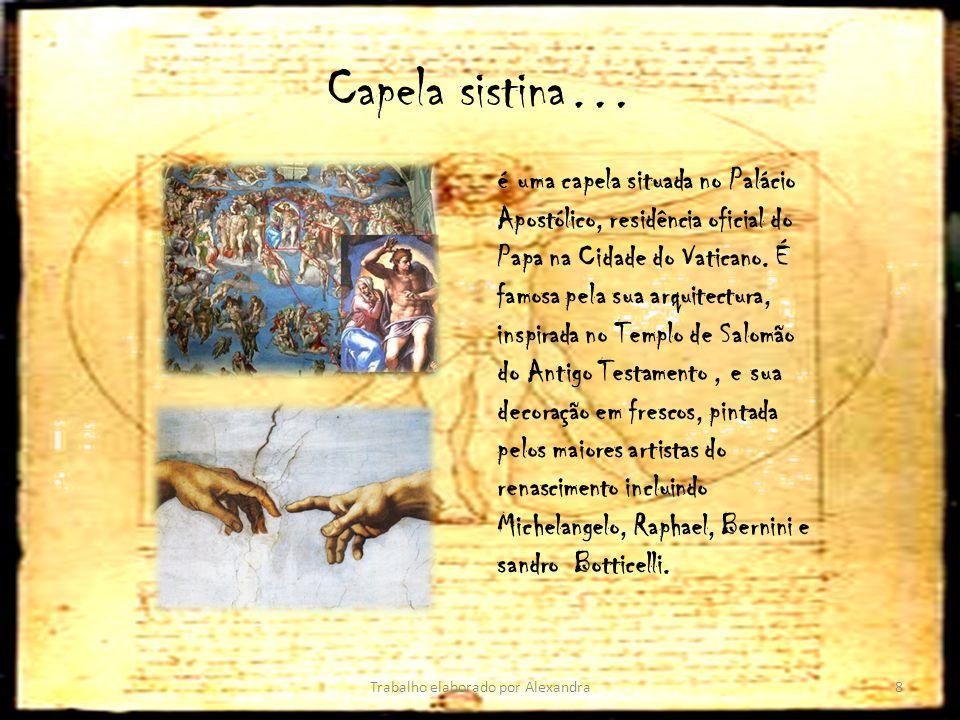 Capela sistina… Trabalho elaborado por Alexandra8 é uma capela situada no Palácio Apostólico, residência oficial do Papa na Cidade do Vaticano. É famo