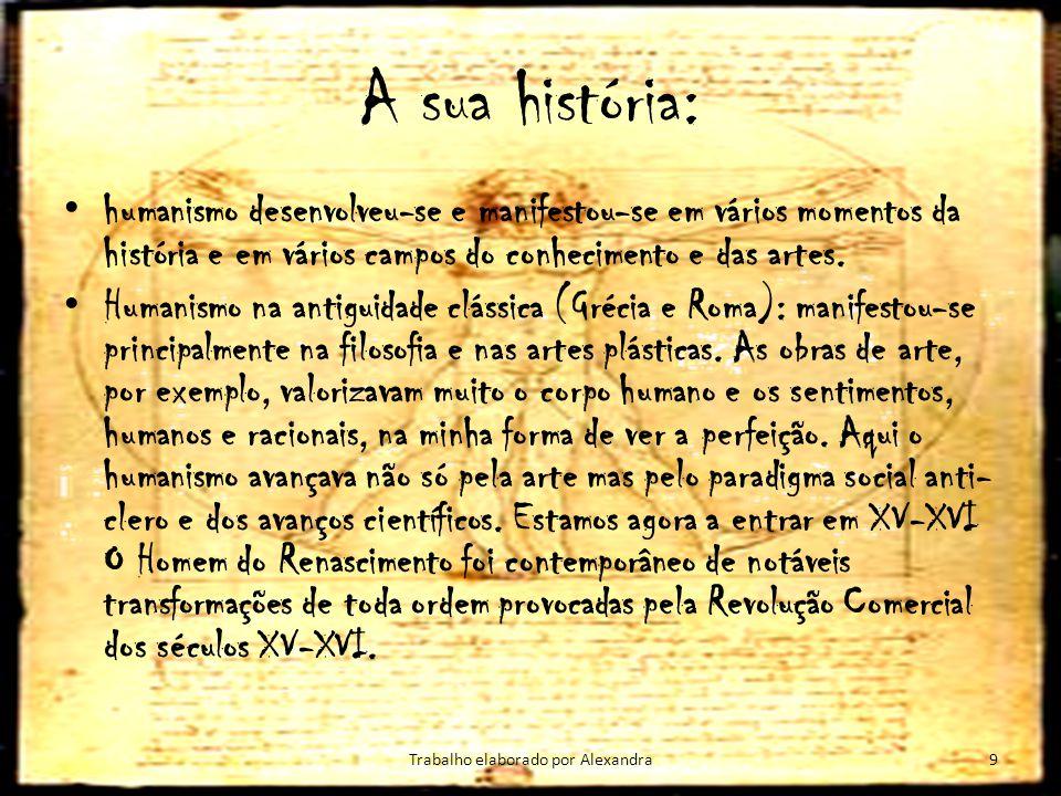 A sua história: humanismo desenvolveu-se e manifestou-se em vários momentos da história e em vários campos do conhecimento e das artes. Humanismo na a