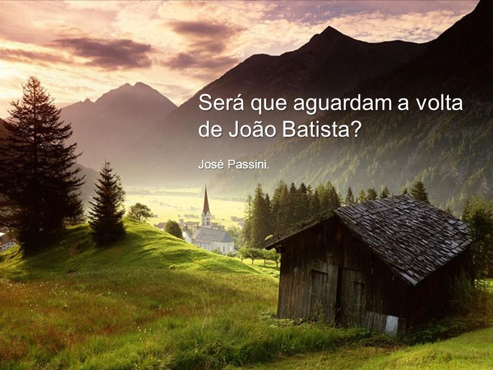 Será que aguardam a volta de João Batista José Passini.