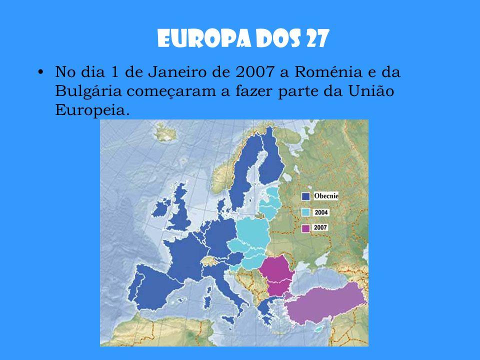 Europa dos 27 No dia 1 de Janeiro de 2007 a Roménia e da Bulgária começaram a fazer parte da União Europeia.