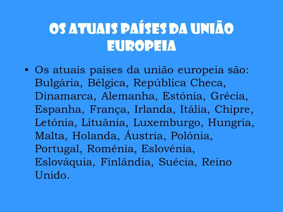 Os atuais países da União Europeia Os atuais países da união europeia são: Bulgária, Bélgica, República Checa, Dinamarca, Alemanha, Estónia, Grécia, E