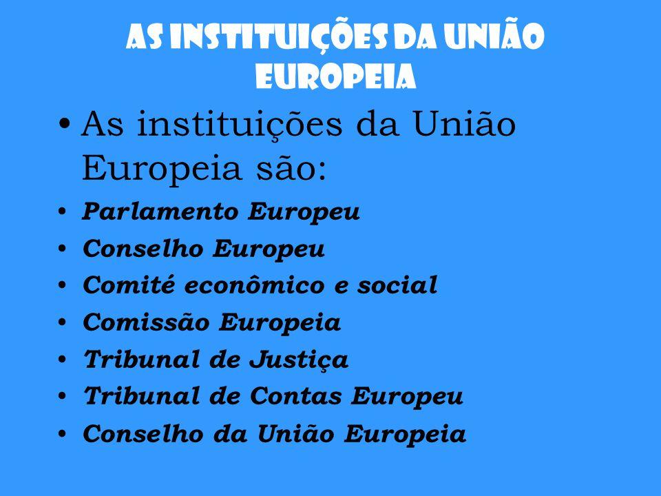 As instituições da União Europeia As instituições da União Europeia são: Parlamento Europeu Conselho Europeu Comité econômico e social Comissão Europe