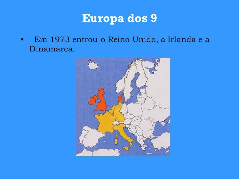 Europa dos 9 Em 1973 entrou o Reino Unido, a Irlanda e a Dinamarca.
