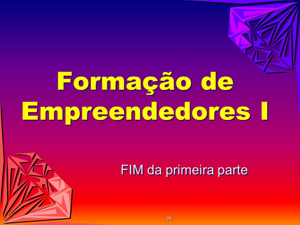 Formação de Empreendedores I FIM da primeira parte 20