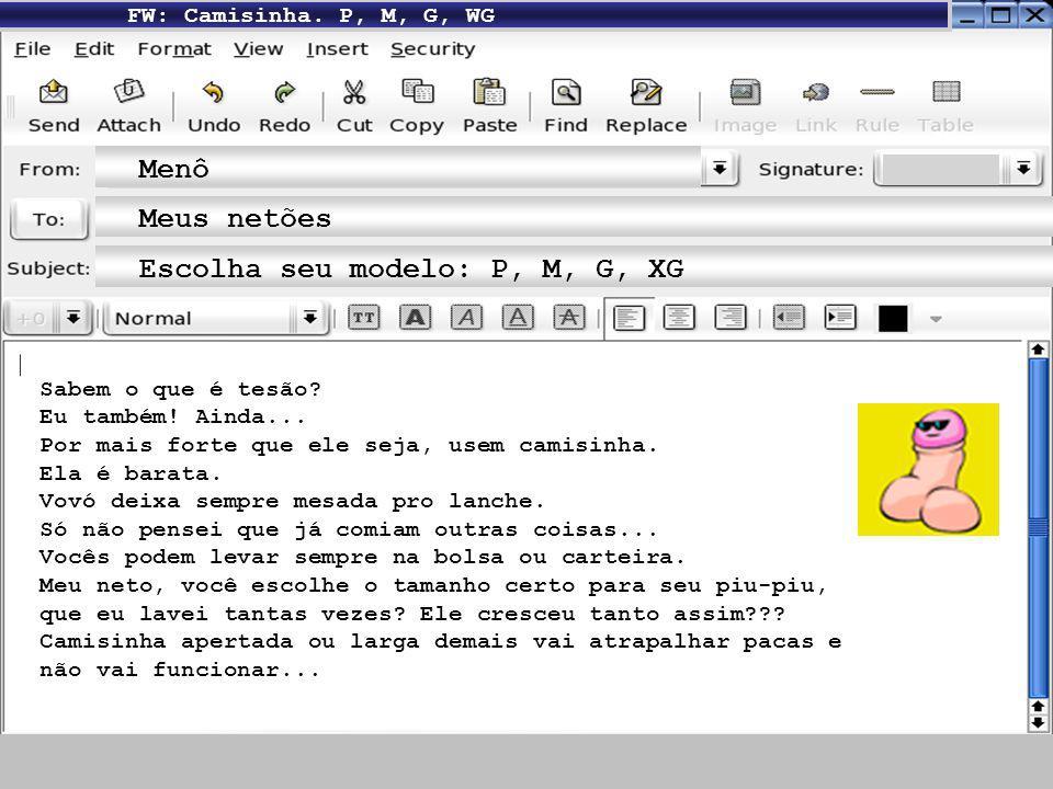 FW: Seja como for, camisinha com amor E, como sempre fala Dona Menô: Seja como for, camisinha com amor.