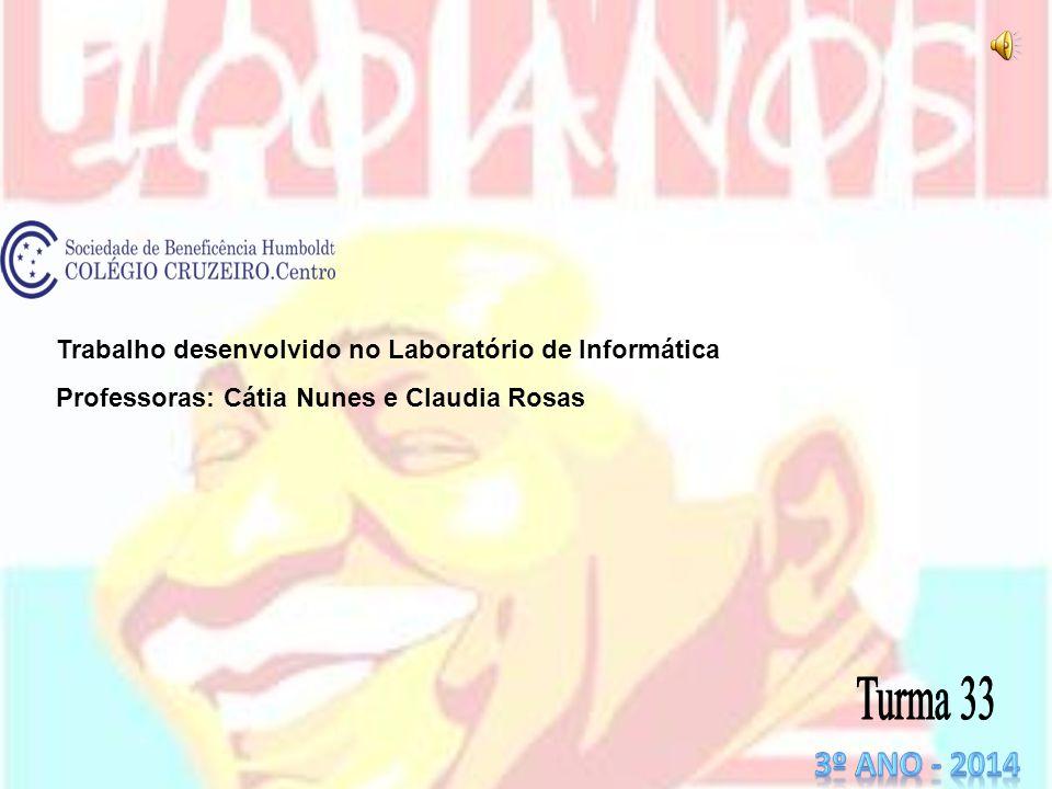 Trabalho desenvolvido no Laboratório de Informática Professoras: Cátia Nunes e Claudia Rosas