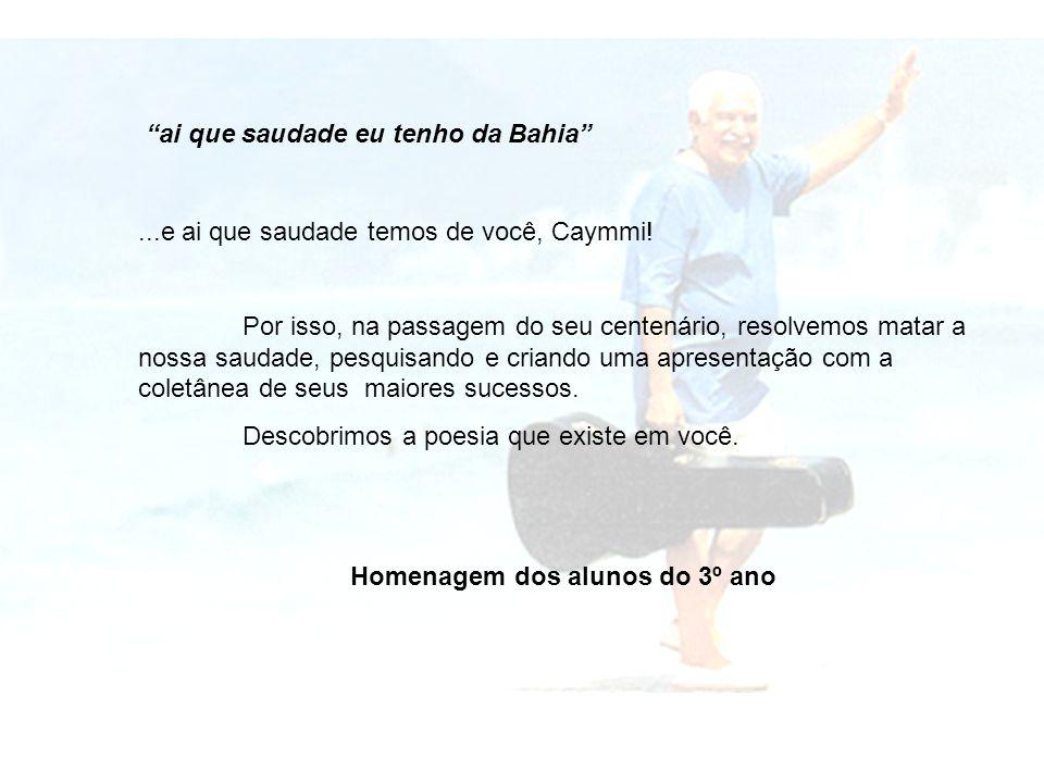 ai que saudade eu tenho da Bahia ...e ai que saudade temos de você, Caymmi.