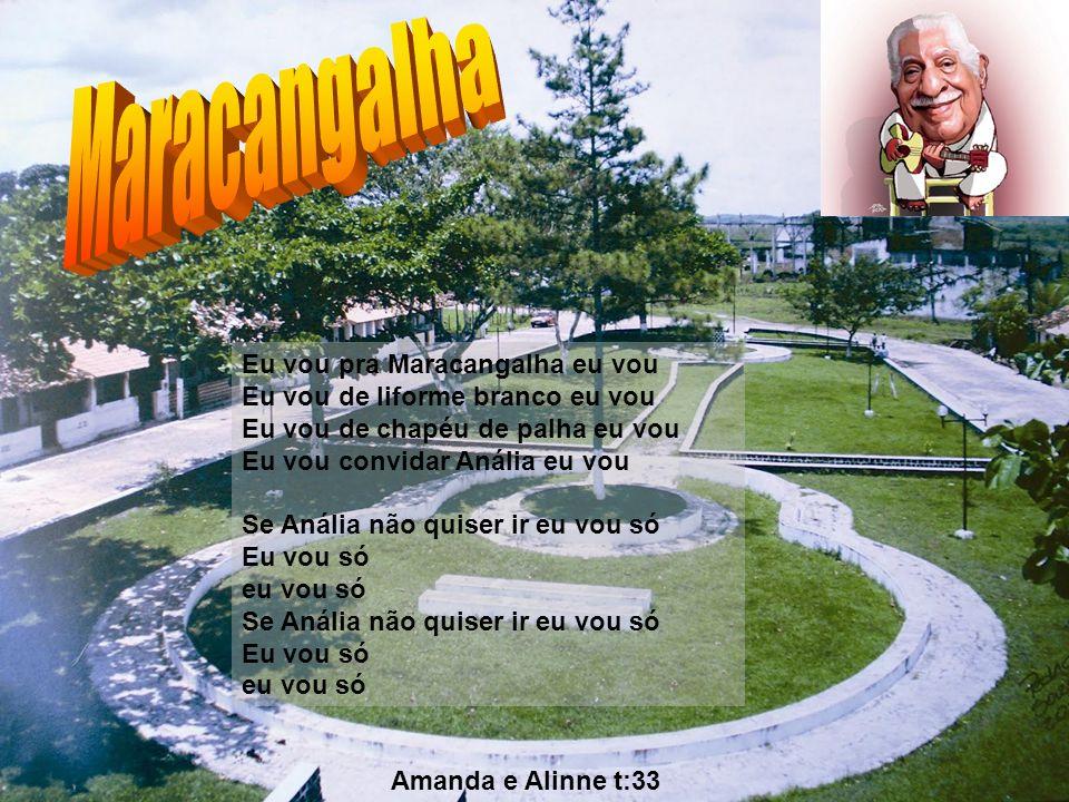Amanda e Alinne t:33 Eu vou pra Maracangalha eu vou Eu vou de liforme branco eu vou Eu vou de chapéu de palha eu vou Eu vou convidar Anália eu vou Se Anália não quiser ir eu vou só Eu vou só eu vou só Se Anália não quiser ir eu vou só Eu vou só eu vou só
