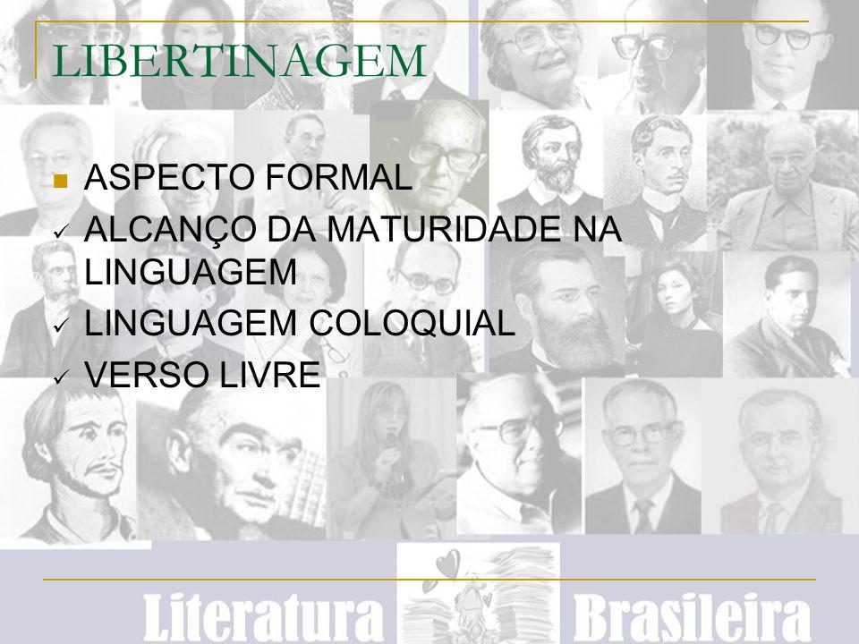 LIBERTINAGEM ASPECTO FORMAL ALCANÇO DA MATURIDADE NA LINGUAGEM LINGUAGEM COLOQUIAL VERSO LIVRE