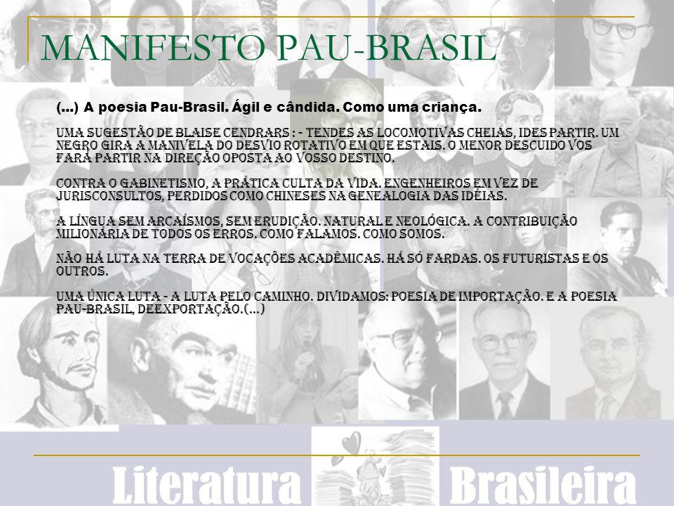 (...) A poesia Pau-Brasil. Ágil e cândida. Como uma criança. Uma sugestão de Blaise Cendrars : - Tendes as locomotivas cheias, ides partir. Um negro g