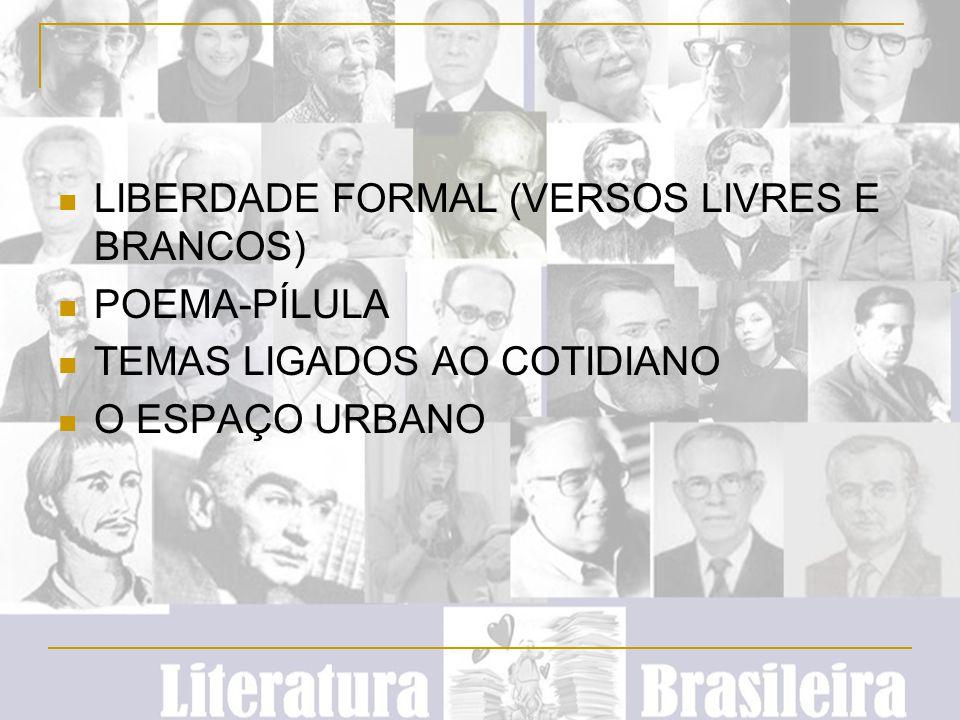 LIBERDADE FORMAL (VERSOS LIVRES E BRANCOS) POEMA-PÍLULA TEMAS LIGADOS AO COTIDIANO O ESPAÇO URBANO