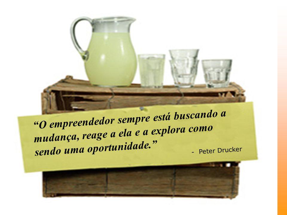 O empreendedor sempre está buscando a mudança, reage a ela e a explora como sendo uma oportunidade. - Peter Drucker