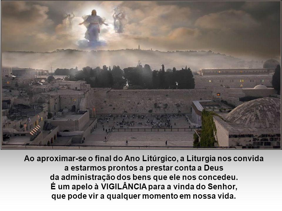 Ao aproximar-se o final do Ano Litúrgico, a Liturgia nos convida a estarmos prontos a prestar conta a Deus da administração dos bens que ele nos concedeu.