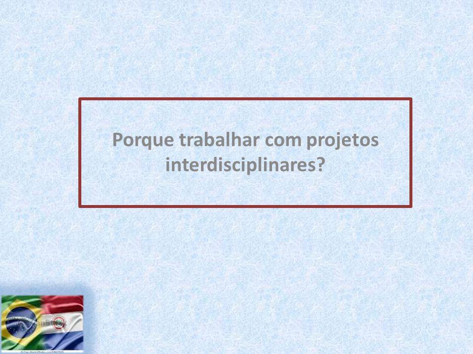 Porque trabalhar com projetos interdisciplinares?