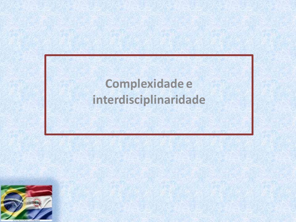 Complexidade e interdisciplinaridade