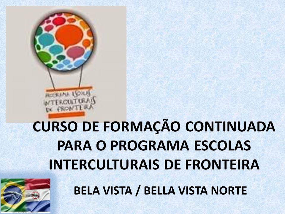 CURSO DE FORMAÇÃO CONTINUADA PARA O PROGRAMA ESCOLAS INTERCULTURAIS DE FRONTEIRA BELA VISTA / BELLA VISTA NORTE