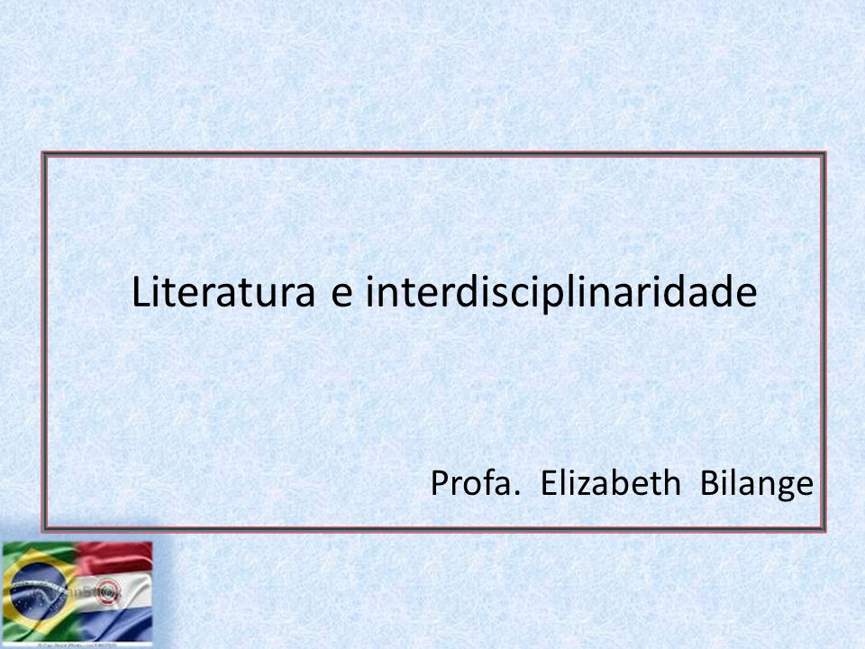 Literatura e interdisciplinaridade Profa. Elizabeth Bilange