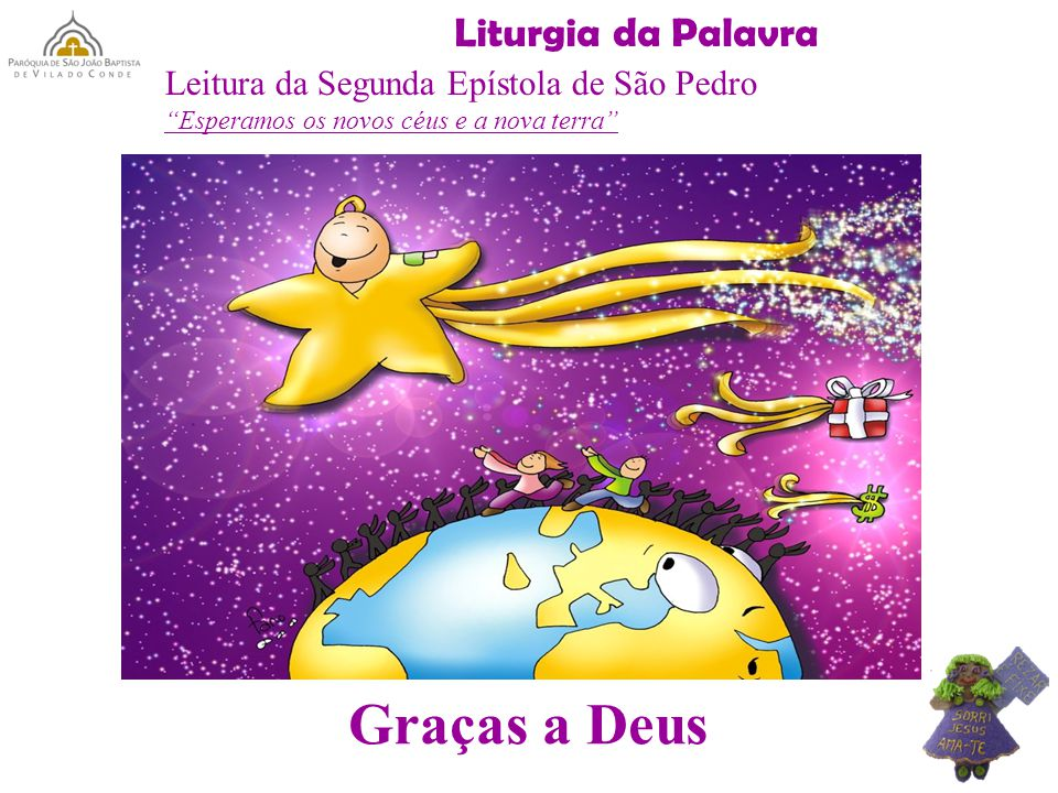 """Liturgia da Palavra Leitura da Segunda Epístola de São Pedro """"Esperamos os novos céus e a nova terra"""" Graças a Deus"""