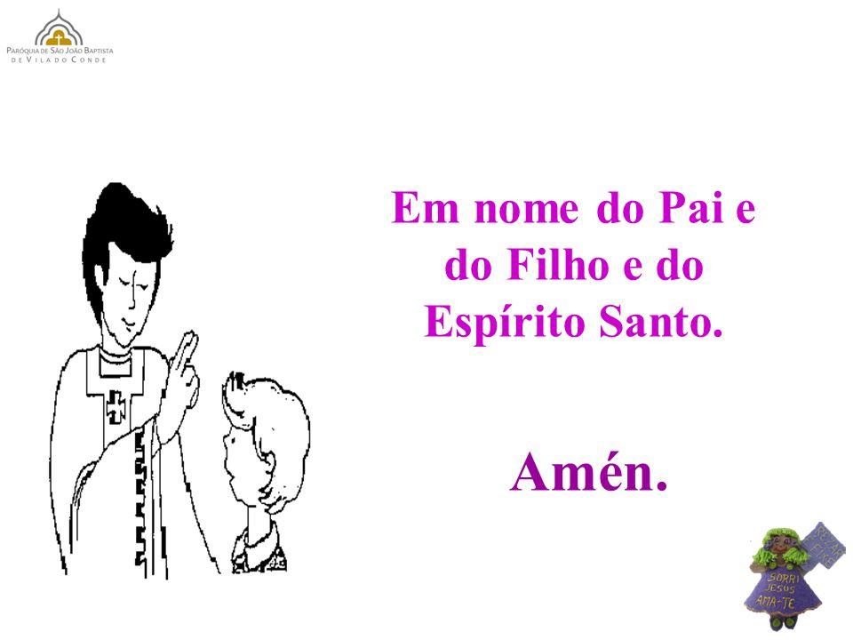 Em nome do Pai e do Filho e do Espírito Santo. Amén.