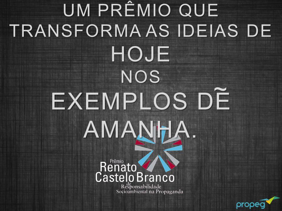 UM PRÊMIO QUE TRANSFORMA AS IDEIAS DE HOJENOS EXEMPLOS DE AMANHA. ~