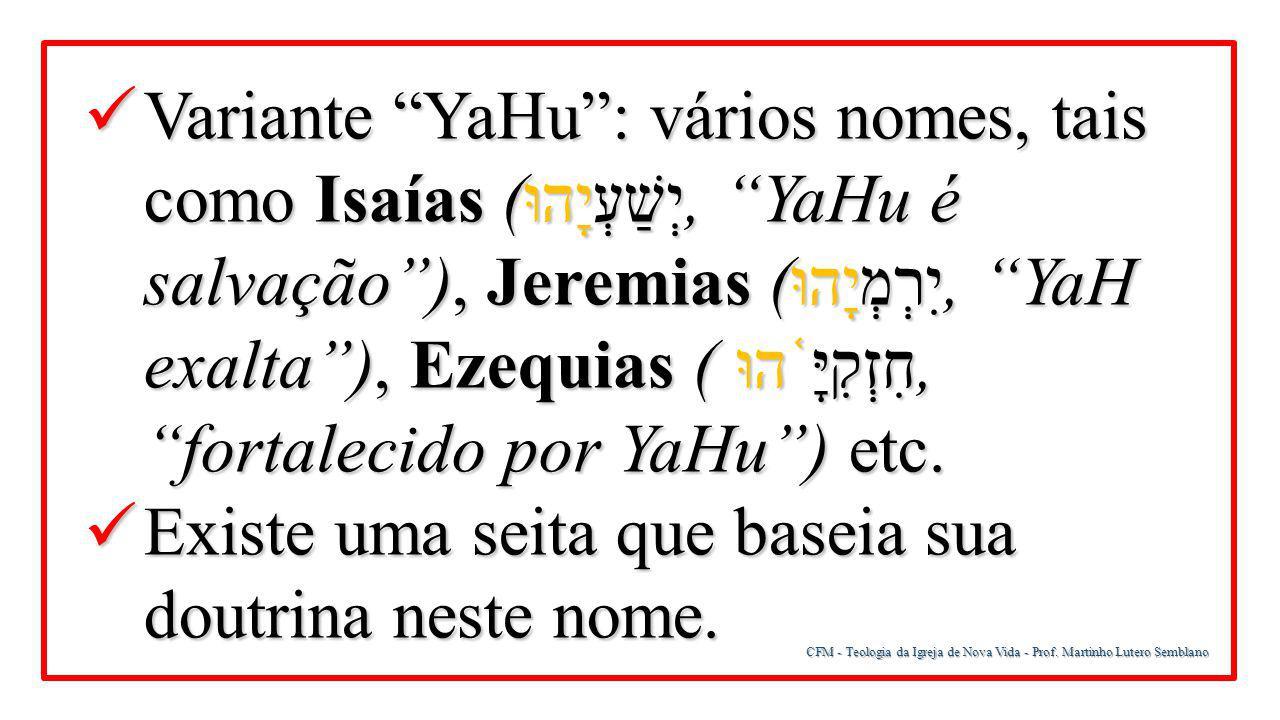 """CFM - Teologia da Igreja de Nova Vida - Prof. Martinho Lutero Semblano Variante """"YaHu"""": vários nomes, tais como Isaías (יְשַׁעְיָהוּ, """"YaHu é salvação"""