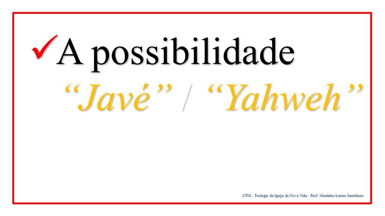 "CFM - Teologia da Igreja de Nova Vida - Prof. Martinho Lutero Semblano A possibilidade A possibilidade ""Javé"" / ""Yahweh"" ""Javé"" / ""Yahweh"""