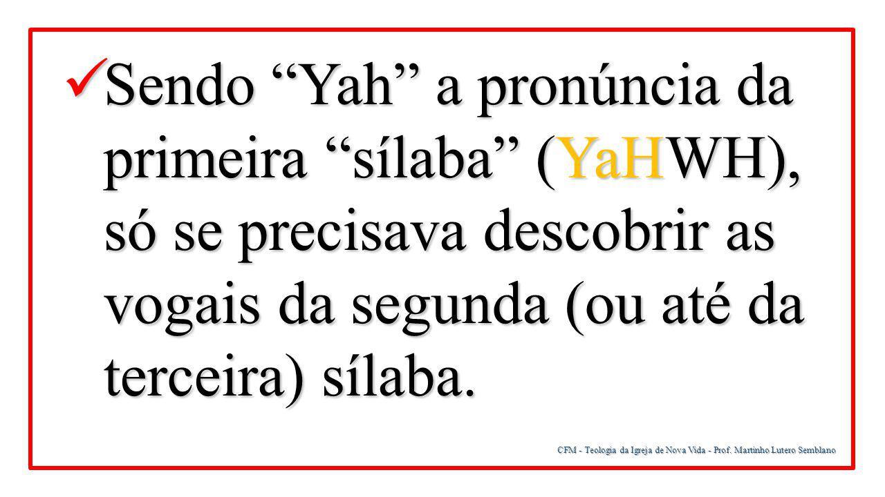 """CFM - Teologia da Igreja de Nova Vida - Prof. Martinho Lutero Semblano Sendo """"Yah"""" a pronúncia da primeira """"sílaba"""" (YaHWH), só se precisava descobrir"""
