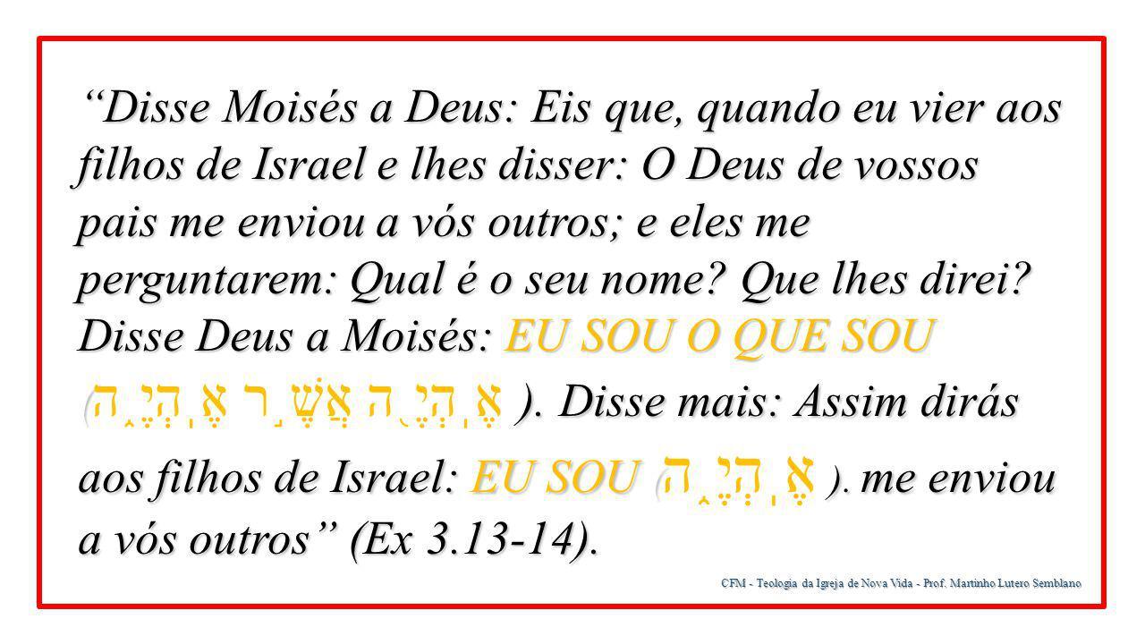 """CFM - Teologia da Igreja de Nova Vida - Prof. Martinho Lutero Semblano """"Disse Moisés a Deus: Eis que, quando eu vier aos filhos de Israel e lhes disse"""