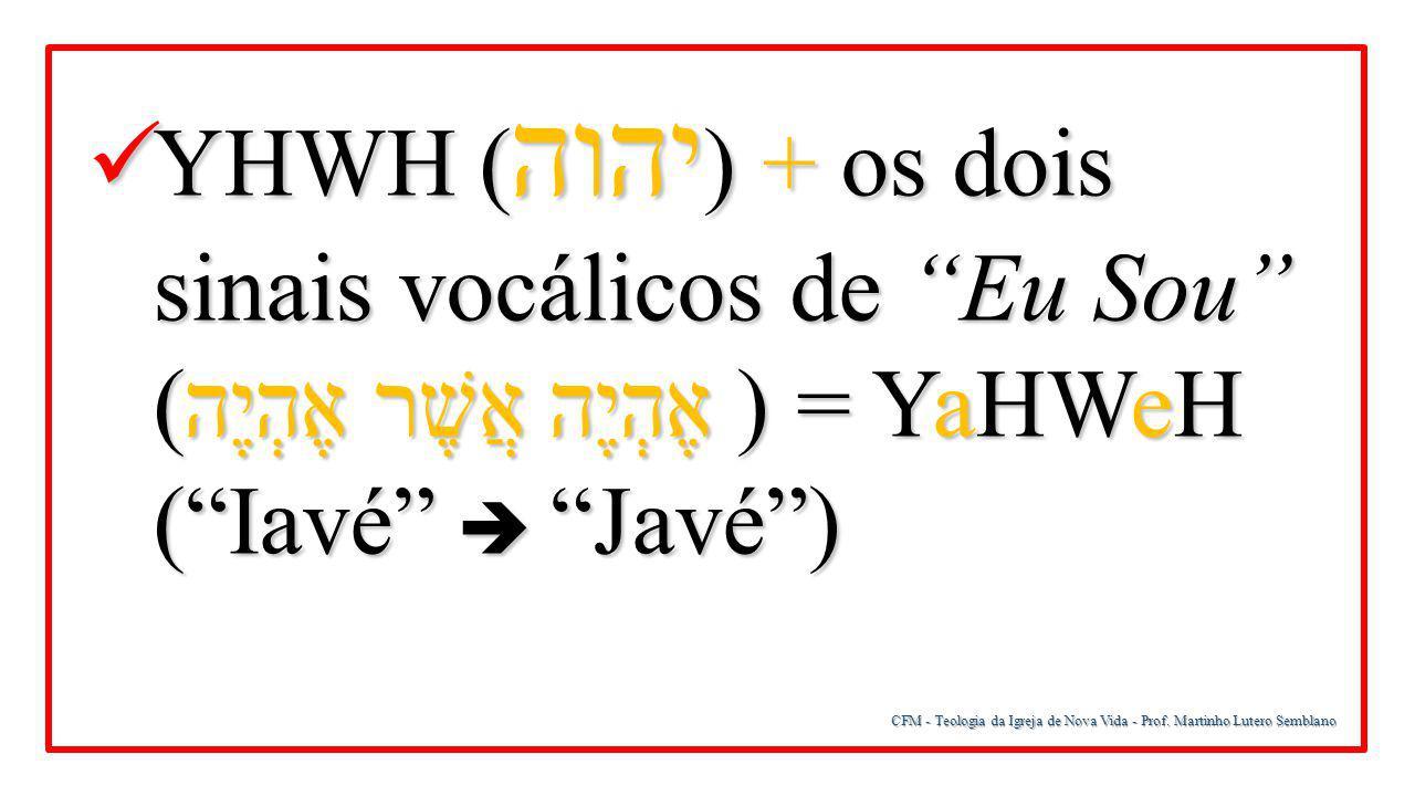 """CFM - Teologia da Igreja de Nova Vida - Prof. Martinho Lutero Semblano YHWH ( יהוה ) + os dois sinais vocálicos de """"Eu Sou"""" (אֶהְיֶה אֲשֶׁר אֶהְיֶה) ="""