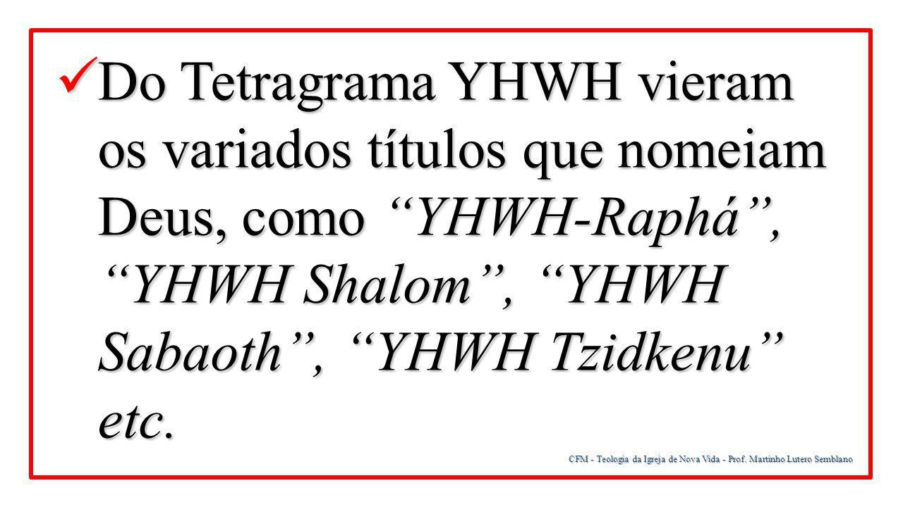 """CFM - Teologia da Igreja de Nova Vida - Prof. Martinho Lutero Semblano Do Tetragrama YHWH vieram os variados títulos que nomeiam Deus, como """"YHWH-Raph"""