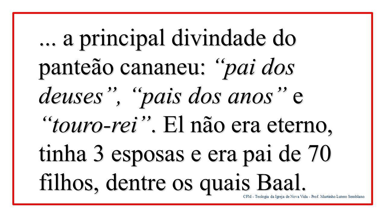 """CFM - Teologia da Igreja de Nova Vida - Prof. Martinho Lutero Semblano... a principal divindade do panteão cananeu: """"pai dos deuses"""", """"pais dos anos"""""""