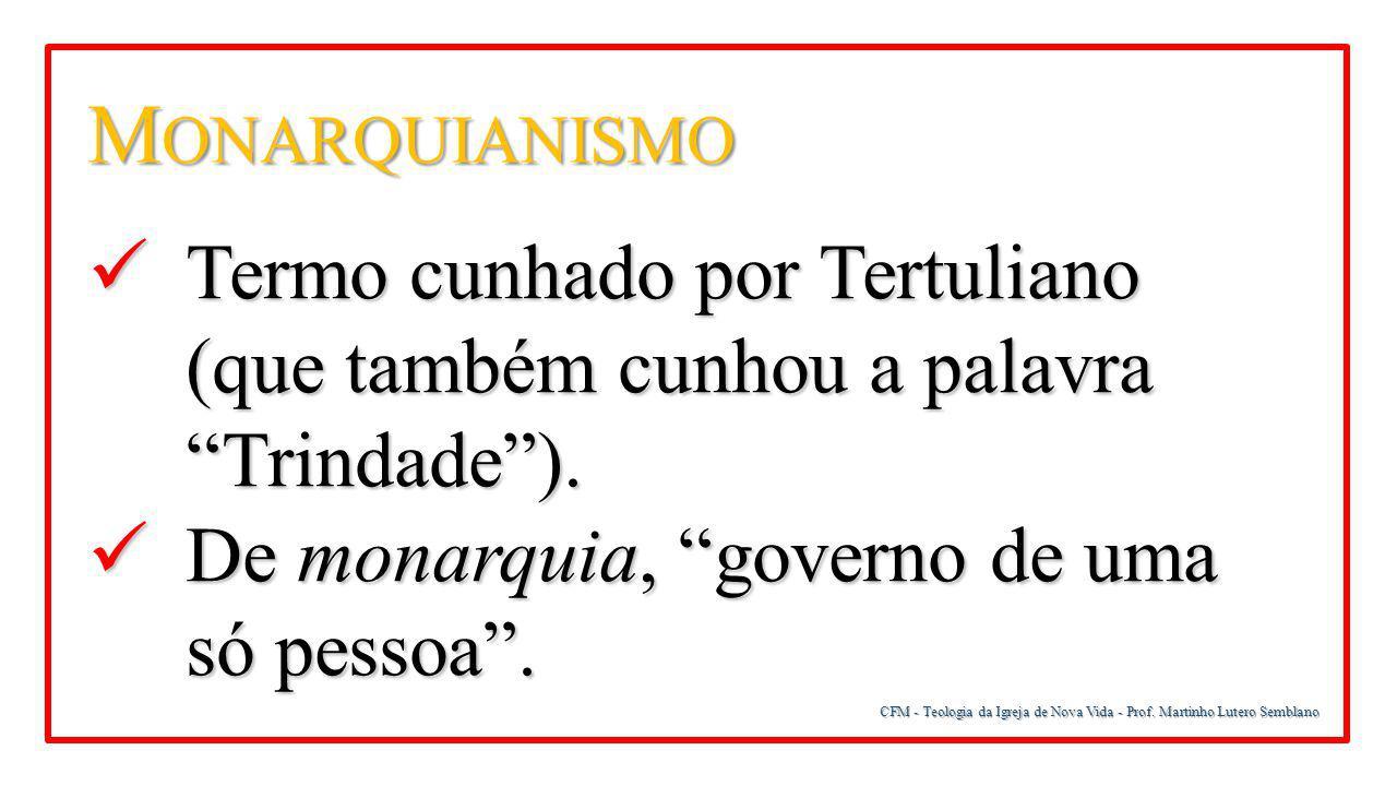 "M ONARQUIANISMO Termo cunhado por Tertuliano (que também cunhou a palavra ""Trindade""). Termo cunhado por Tertuliano (que também cunhou a palavra ""Trin"