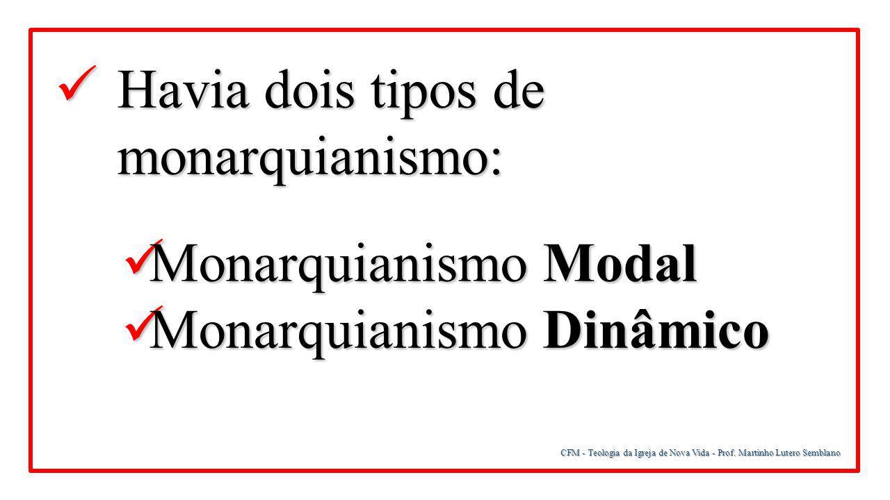 CFM - Teologia da Igreja de Nova Vida - Prof. Martinho Lutero Semblano Havia dois tipos de monarquianismo: Havia dois tipos de monarquianismo: Monarqu