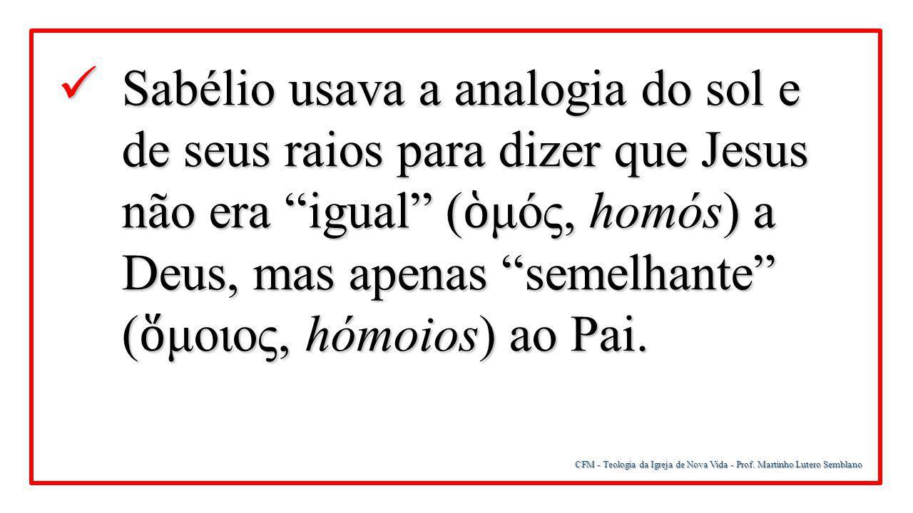 """CFM - Teologia da Igreja de Nova Vida - Prof. Martinho Lutero Semblano Sabélio usava a analogia do sol e de seus raios para dizer que Jesus não era """"i"""