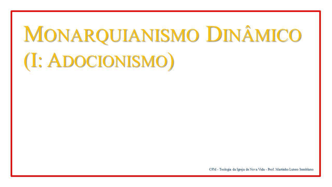 CFM - Teologia da Igreja de Nova Vida - Prof. Martinho Lutero Semblano M ONARQUIANISMO D INÂMICO (I: A DOCIONISMO )