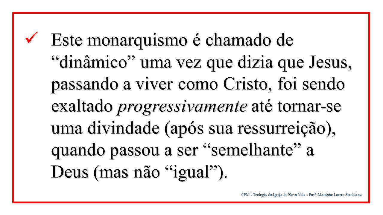 """CFM - Teologia da Igreja de Nova Vida - Prof. Martinho Lutero Semblano Este monarquismo é chamado de """"dinâmico"""" uma vez que dizia que Jesus, passando"""