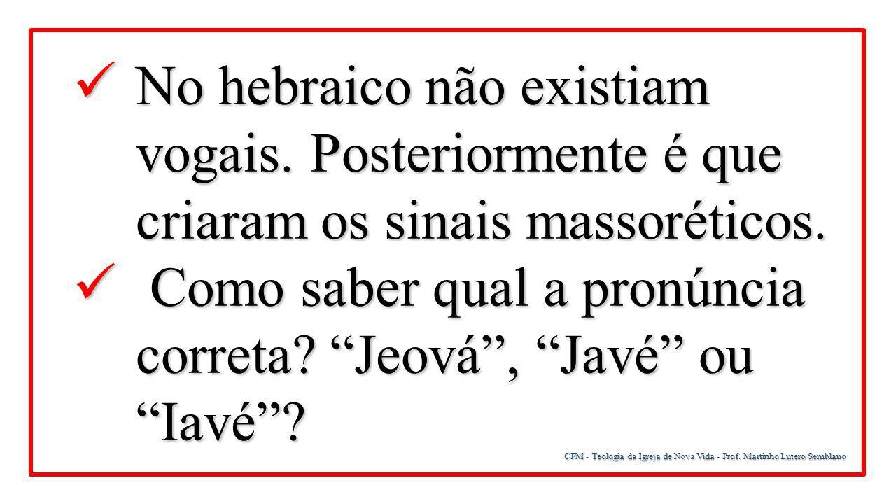 CFM - Teologia da Igreja de Nova Vida - Prof. Martinho Lutero Semblano No hebraico não existiam vogais. Posteriormente é que criaram os sinais massoré