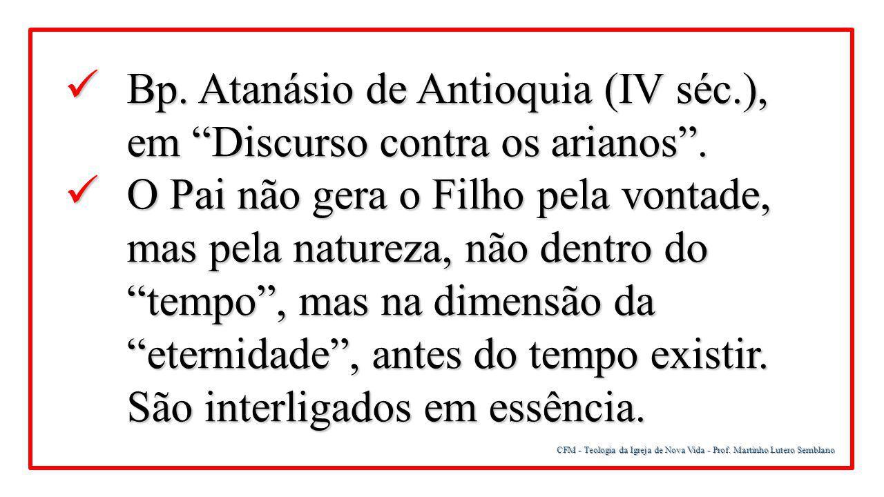 """CFM - Teologia da Igreja de Nova Vida - Prof. Martinho Lutero Semblano Bp. Atanásio de Antioquia (IV séc.), em """"Discurso contra os arianos"""". Bp. Ataná"""