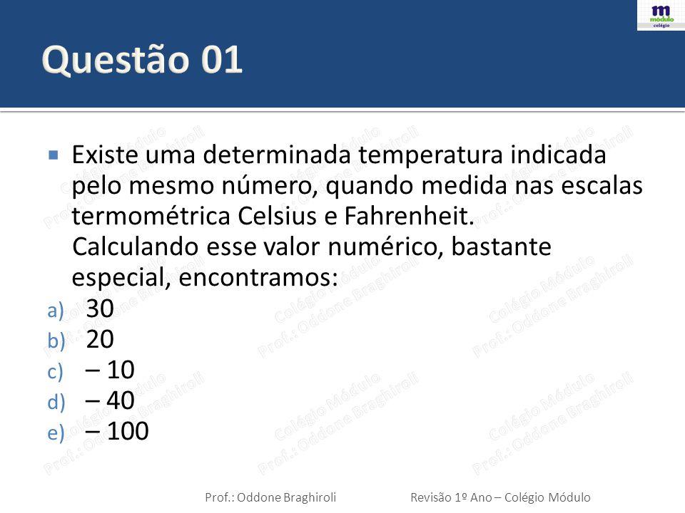 Prof.: Oddone BraghiroliRevisão 1º Ano – Colégio Módulo  Existe uma determinada temperatura indicada pelo mesmo número, quando medida nas escalas termométrica Celsius e Fahrenheit.