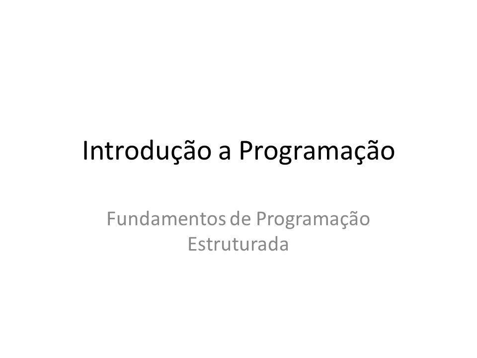 Introdução a Programação Fundamentos de Programação Estruturada