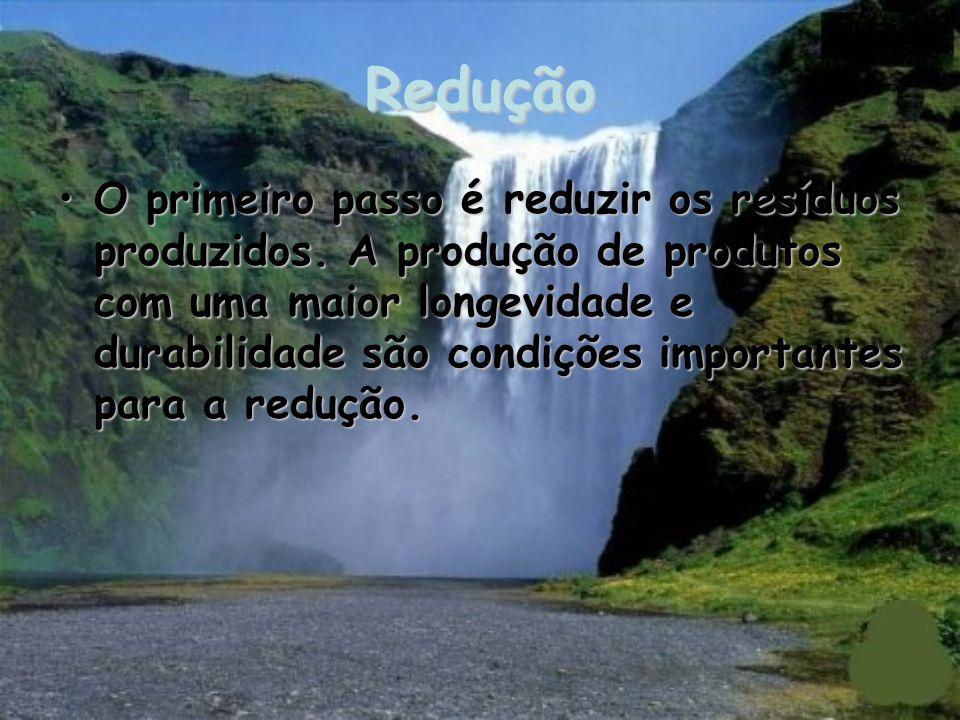 Redução O primeiro passo é reduzir os resíduos produzidos.