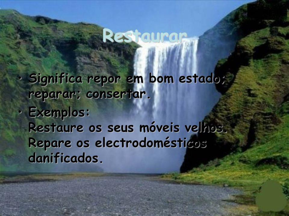 Restaurar Significa repor em bom estado; reparar; consertar.Significa repor em bom estado; reparar; consertar.