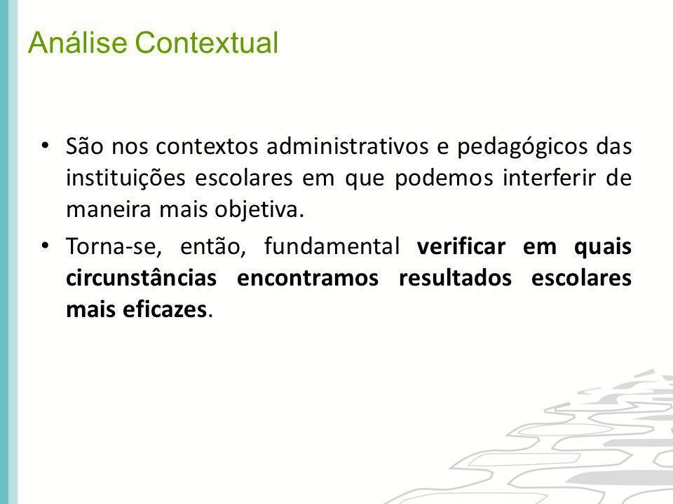 Análise Contextual São nos contextos administrativos e pedagógicos das instituições escolares em que podemos interferir de maneira mais objetiva. Torn