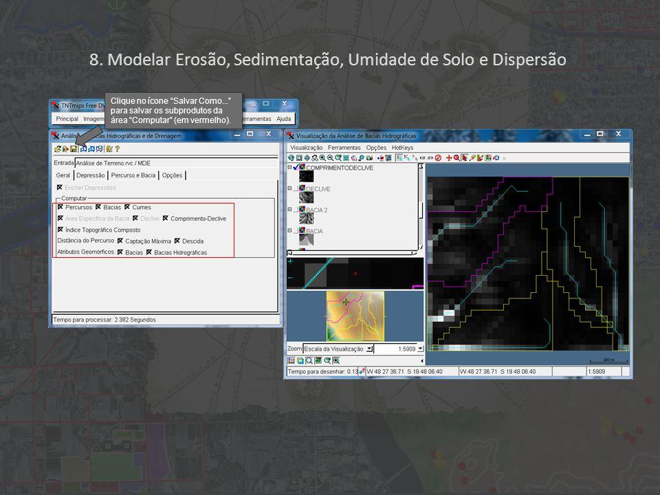 """8. Modelar Erosão, Sedimentação, Umidade de Solo e Dispersão Clique no ícone """"Salvar Como..."""" para salvar os subprodutos da área """"Computar"""" (em vermel"""